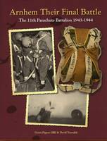 GB MG Arnhem Their Final Battle The 11th Battalion The Parachute Regiment 1943 - 1944